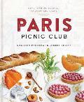 Paris Picnic Club More Than 100 Recipes to Savor & Share