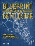 Blueprint for a Battlestar Scientific Explanations Behind Sci Fis Greatest Inventions