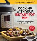 Cooking with Your Instant Pot Mini 100 Quick & Easy Recipes for the 3 Quart Models