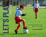 Let's Play Soccer: Everything You Need to Know for Your First Practice