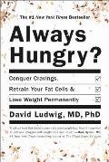 Always Hungry Conquer Cravings Retrain Your Fat Cells & Lose Weight Permanently