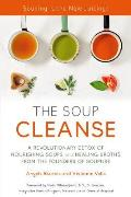 SOUP CLEANSE A Revolutionary Detox of Nourishing Soups & Healing Broths from the Founders of Soupure