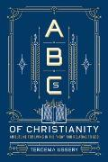 ABCs of Christianity: An Outline for Living in the now and Relating to God