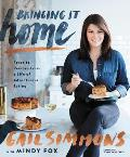 Bringing It Home Favorite Recipes from a Life of Adventurous Eating