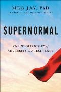 Supernormal The Untold Story of Adversity & Resilience