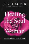 Healing the Soul of a Woman How to Overcome Your Emotional Wounds