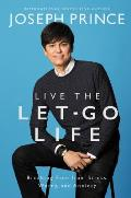 Live the Let Go Life Breaking Free from Stress Worry & Anxiety