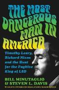Most Dangerous Man in America Timothy Leary Richard Nixon & the Hunt for the Fugitive King of LSD