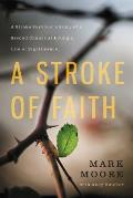 Stroke of Faith A Stroke Survivors Story of a Second Chance at Living a Life of Significance