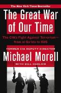 Great War of Our Time The CIAs Fight Against Terrorism From Al Qaida to Isis