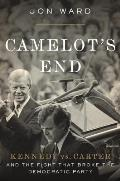 Camelots End Kennedy vs Carter & the Fight that Broke the Democratic Party