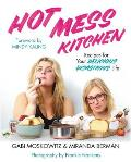 Hot Mess Kitchen Recipes for Your Delicious Disastrous Life