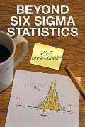 Beyond Six SIGMA Statistics