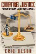 Courting Justice: More Montana Courthouse Tales