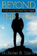 Beyond the Fray: A Life Story of Triumph Over Tragedy
