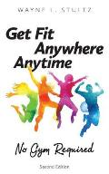 Get Fit-Anywhere, Anytime, No Gym Required: Second Edition