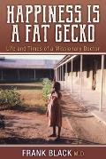 Happiness Is a Fat Gecko: Life and Times of a Missionary Doctor