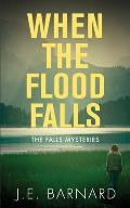 When the Flood Falls: The Falls Mysteries