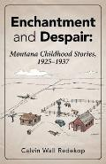 Enchantment and Despair: Montana Childhood Stories, 1925 - 1937
