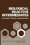 Biological Reactive Intermediates: Formation, Toxicity, and Inactivation