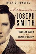 Assassination of Joseph Smith Innocent Blood on the Banner of Liberty