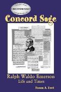 Concord Sage: Ralph Waldo Emerson Life and Times