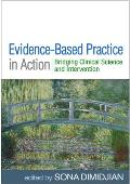 Evidence Based Practice In Action Bridging Clinical Science & Intervention