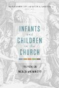 Infants & Children In The Church Five Views On Theology & Ministry