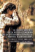 La Madre Ausente En La Novela Femenina de La Posguerra Espanola: Perdida y Liberacion.: (Estudio de Tres Obras de Carmen Laforet, Carmen Martin Gait