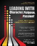 Leading With Character, Purpose, and Passion! a Model for Successful Leadership At Work and Home (2ND 14 Edition)