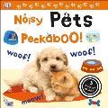 Noisy Pets Peekaboo!: 5 Animal Sounds!