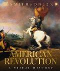 American Revolution A Visual History