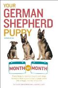 Your German Shepherd Puppy Month by Month, 2nd Edition: Everything You Need to Know at Each State to Ensure Your Cute and Playful Puppy