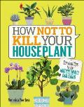 How Not to Kill Your Houseplant Survival Tips for the Horticulturally Challenged