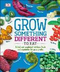 Grow Something Different to Eat Weird & wonderful heirloom fruits & vegetables for your garden