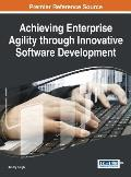 Achieving Enterprise Agility Through Innovative Software Development