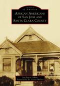 Images of America||||African Americans of San Jose and Santa Clara County