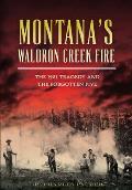 Disaster||||Montana's Waldron Creek Fire: