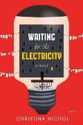 Waiting for the Electricity A Novel