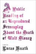 A Public Reading of an Unproduced Screenplay about the Death of Walt Disney: A Play