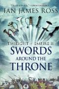 Swords Around the Throne: Twilight of Empire: Book Two