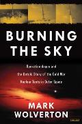 Burning the Sky Project Argus The Most Dangerous Scientific Experiment in History