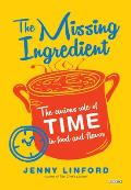 Missing Ingredient The Curious Role of Time in Food & Flavor