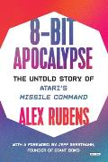 8 Bit Apocalypse The Untold Story of Ataris Missile Command