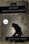 Spirit Photographer A Novel
