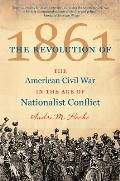 Revolution of 1861 The American Civil War in the Age of Nationalist Conflict