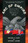 Arc Of Empire Americas Wars In Asia From The Philippines To Vietnam