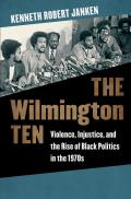 Wilmington Ten Violence Injustice & The Rise Of Black Politics In The 1970s