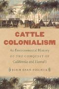 Cattle Colonialism An Environmental History of the Conquest of California & Hawaii