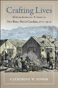 Crafting Lives: African American Artisans in New Bern, North Carolina, 1770-1900